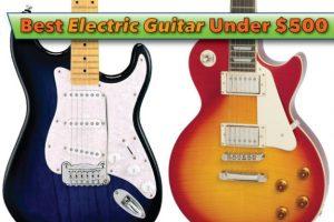 Best Electric Guitar Under $500