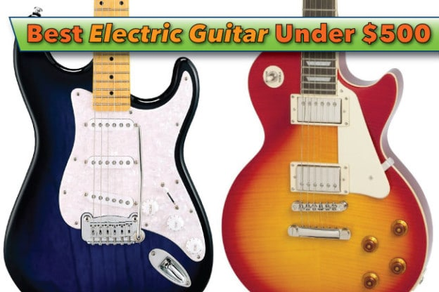 Best Electric Guitar Under $500